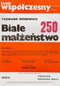 Afisz 250 przedstawienia sztuki Tadeusza Różewicza pt. Białe Małżeństwo, w reżyserii Kazimierza Brauna, Teatr Współczesny we Wrocławiu, [numer spektaklu nadrukowany na afiszu z 1975 r.]