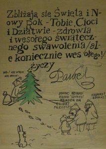 Na odwrocie specjalnego plakatu pt. Portrety dziewczynki z papierosem, bratanek poety Paweł, stworzył wyjątkową kartkę świąteczną z życzeniami: Zbliżają się Święta i Nowy Rok – Tobie, Cioci i Dziatwie – zdrowia i wesołego świątecznego swawolenia /ale koniecznie wesołego!/ życzy Paweł [rewers plakatu pt. Portrety dziewczynki z papierosem]